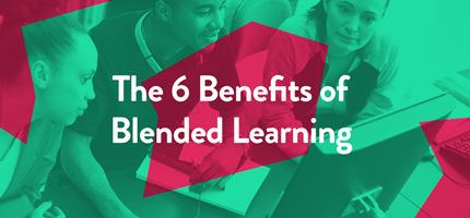 The 6 Benefits of Blended Learning